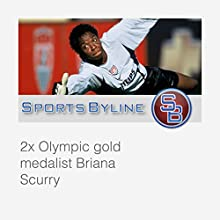 Interview with Briana Scurry  by Ron Barr Narrated by Ron Barr, Briana Scurry