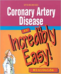Coronary Artery Disease: An Incredibly Easy! Miniguide: Springhouse: 9781582550138: Amazon.com