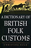 img - for Dictionary of British Folk Customs (Helicon reference classics) book / textbook / text book