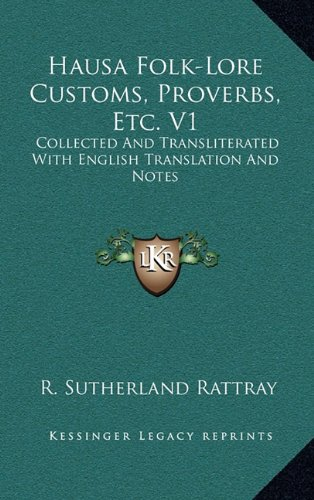 Hausa Folk-Lore Customs, Proverbs, Etc. V1: Collected and Transliterated with English Translation and Notes