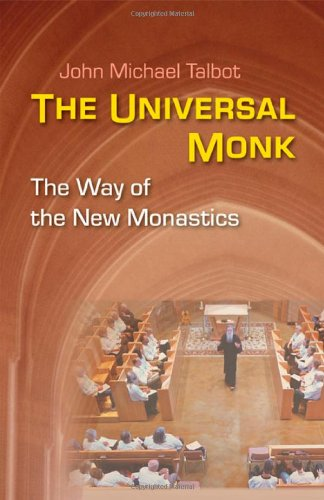 The Universal Monk: The Way of the New Monastics, John Michael Talbot