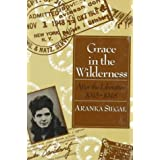 Grace in the Wilderness: After the Liberation, 1945-1948 ~ Aranka Siegal