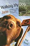 Walking My Dog Jane: From Valdez to Prudhoe Bay Along the Trans-Alaska Pipeline