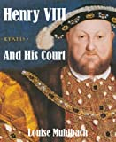 img - for Henry VIII And His Court [Illustrated] book / textbook / text book