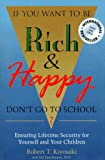 If You Want to Be Rich & Happy Don't Go to School: Ensuring Lifetime Security for Yourself and Your Children (0944031382) by Kiyosaki, Robert T.