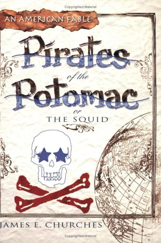 Pirates Of The Potomac, or The Squid: An American Fable, James E. Churches