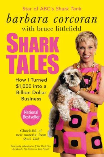 Shark Tales: How I Turned $1,000 into a Billion Dollar Business by Barbara Corcoran