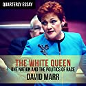 Quarterly Essay 65: The White Queen: One Nation and the Politics of Race Audiobook by David Marr Narrated by David Ross Paterson