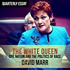 Quarterly Essay 65: The White Queen: One Nation and the Politics of Race Hörbuch von David Marr Gesprochen von: David Ross Paterson