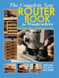 The Complete New Router Book For Woodworkers: Essential Skills, Techniques & Tips (1890621943) by Chris Marshall