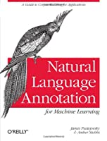 Natural Language Annotation for Machine Learning Front Cover