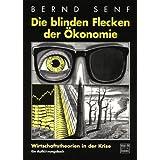 """Die blinden Flecken der �konomie: Wirtschaftstheorien in der Krisevon """"Bernd Senf"""""""