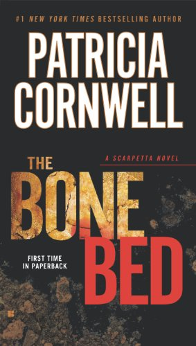 BEST PRICE EVER on this bestselling Kay Scarpetta novel! The Bone Bed By Patricia Cornwell