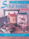 img - for Gifts From Your Scrap Basket: 25 Patchwork, Applique and Quilting Projects for Special book / textbook / text book