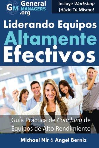 Coaching y Liderazgo: Liderando Equipos Altamente Efectivos - Guia Practica de Coaching de Equipos de Alto Rendimiento (Series de Influencia y ... Proyecto o Servicio (The Leadership Series)