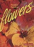 Florida's Fabulous Flowers: Their Stories
