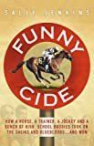 img - for Funny Cide: How A Horse, A Trainer, A Jockey and A Bunch of High School Buddies Took on the Sheiks and Bluebloods ... and Won book / textbook / text book