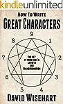How to Write Great Characters: The Ke...