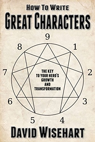 How to Write Great Characters: The Key to Your Hero's Growth and Transformation