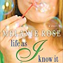 Life As I Know It Audiobook by Melanie Rose Narrated by Heather O'Neill
