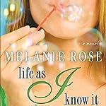 Life As I Know It | Melanie Rose