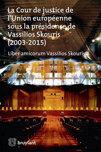 Liber amicorum Vassilios Skouris. La Cour de justice de l Union européenne sous la présidence de Vassilios Skouris (2003-2015)