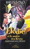 echange, troc Serge Brussolo - Elodie et le maître des Rêves, Tome 1 : La princesse sans mémoire