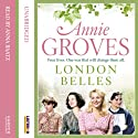 London Belles (       UNABRIDGED) by Annie Groves Narrated by Anna Baatz