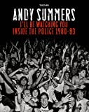 echange, troc Andy Summers - I'll Be Watching You: Inside The Police 1980-83
