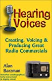 Hearing Voices: Creating, Voicing and Producing Great Radio Commercials (1891689835) by Alan Barzman
