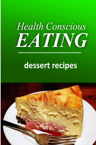 Health Conscious Eating - Dessert Recipes: Healthy Cookbook for Beginners by HEALTH CONSCIOUS EATING