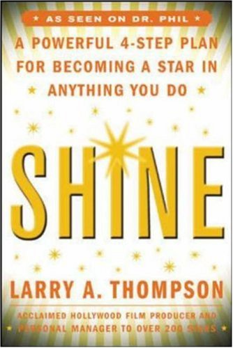 Shine: A Professional 4-Step Plan for Becoming a Star in Anything You Do