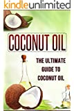 Coconut Oil : The Ultimate Guide To Coconut Oil: The Benefits, Cures, Uses and Remedies Of Coconut Oil (Coconut Oil, Coconut Oil Miracle, Coconut Oil Recipes, ... Oil Book, Coconut Oil For Beginners Book 1)