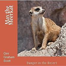 Max the Meerkat: Dealing with Danger | Livre audio Auteur(s) : Gini Graham Scott Narrateur(s) : Elizabeth Rose Glazener
