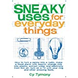 Sneaky Uses for Everyday Things ~ Cy Tymony