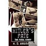 Hitler's Fate: The Final Storyby H D Baumann