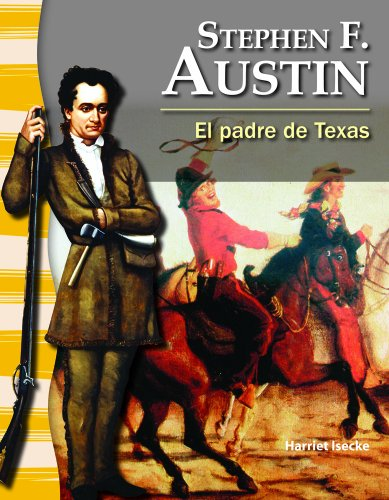 Stephen F. Austin: El padre de Texas (Stephen F. Austin: The Father of Texas) (Primary Source Readers: La Historia de Texas) (Spanish Edition)