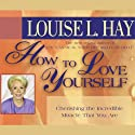 How to Love Yourself  by Louise L. Hay Narrated by Louise L. Hay