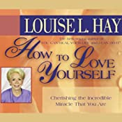 How to Love Yourself | [Louise L. Hay]