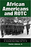 African Americans and ROTC: Military, Naval and Aeroscience Programs at Historically Black Colleges, 1916 to 1973 (0786413247) by Johnson, Charles