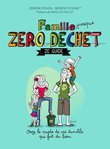 Famille (presque) zéro déchet - Ze guide: Osez lemode de vie durable qui fait du bien
