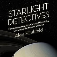 Starlight Detectives: How Astronomers, Inventors, and Eccentrics Discovered the Modern Universe (       UNABRIDGED) by Alan Hirshfeld Narrated by Joe Barrett