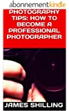 Photography Tips: How to Become a Professional Photographer (English Edition)