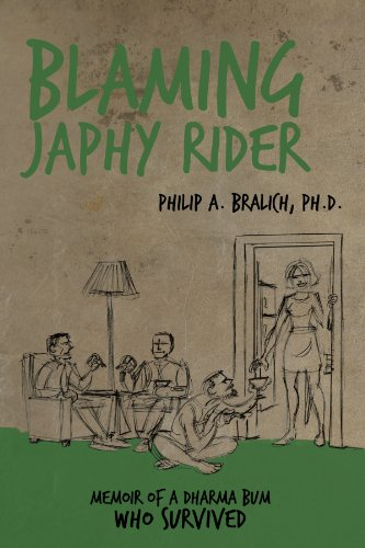 Book: Blaming Japhy Rider - Memoir of a Dharma Bum Who Survived by Philip A. Bralich Ph.D.