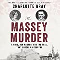 The Massey Murder: A Maid, Her Master and the Trial that Shocked a Country (       UNABRIDGED) by Charlotte Gray Narrated by Susan Duerden
