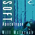 Soft Apocalypse Audiobook by Will McIntosh Narrated by Erik Davies