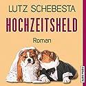 Hochzeitsheld Hörbuch von Lutz Schebesta Gesprochen von: Lutz Schebesta