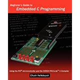 Beginner's Guide To Embedded C Programming: Using The Pic Microcontroller And The Hitech Picc-Lite C Compiler ~ Chuck Hellebuyck