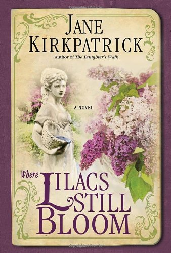 Where Lilacs Still Bloom: A Novel, Kirkpatrick, Jane