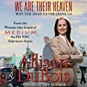 We Are Their Heaven: Why the Dead Never Leave Us (       UNABRIDGED) by Allison DuBois Narrated by Allison DuBois